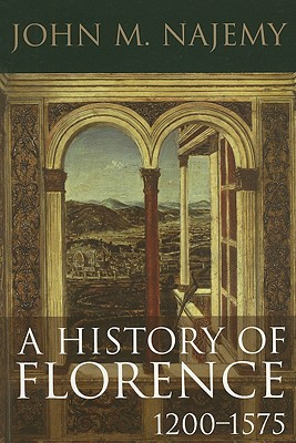 A History of Florence 1200-1575 By Najemy, John M.